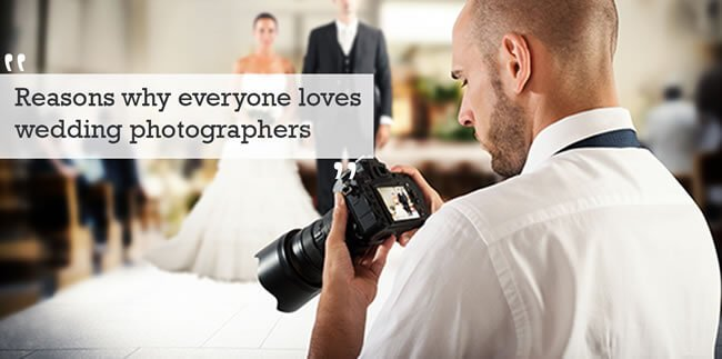Reasons Why Everyone Love Wedding Photographers