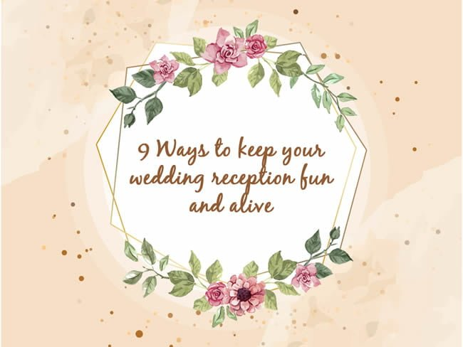 9 Ways to Keep Your Wedding Reception Fun and Alive